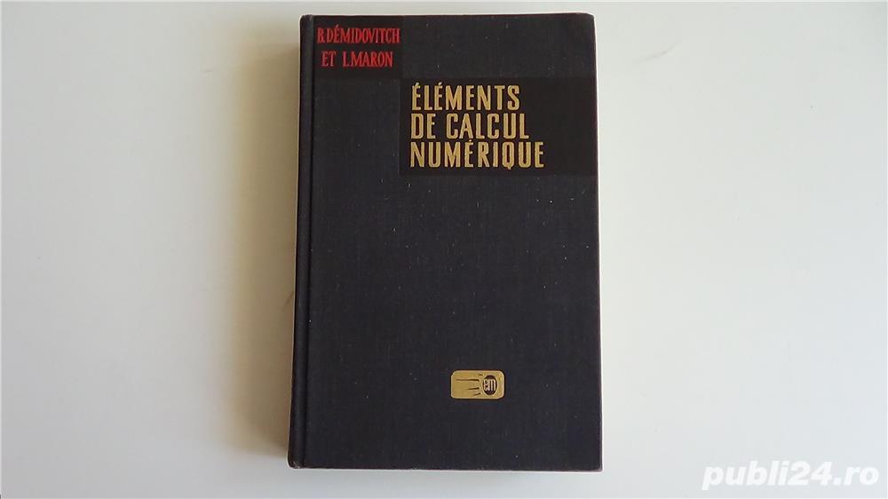 Elemente de calcul numerice ,B.Demidovitch-I.Maron 1973
