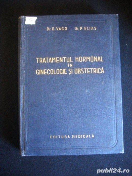 tratamentul hormonal in ginecologie si obstretica de o vago p elias 1957 editura medicala 1957