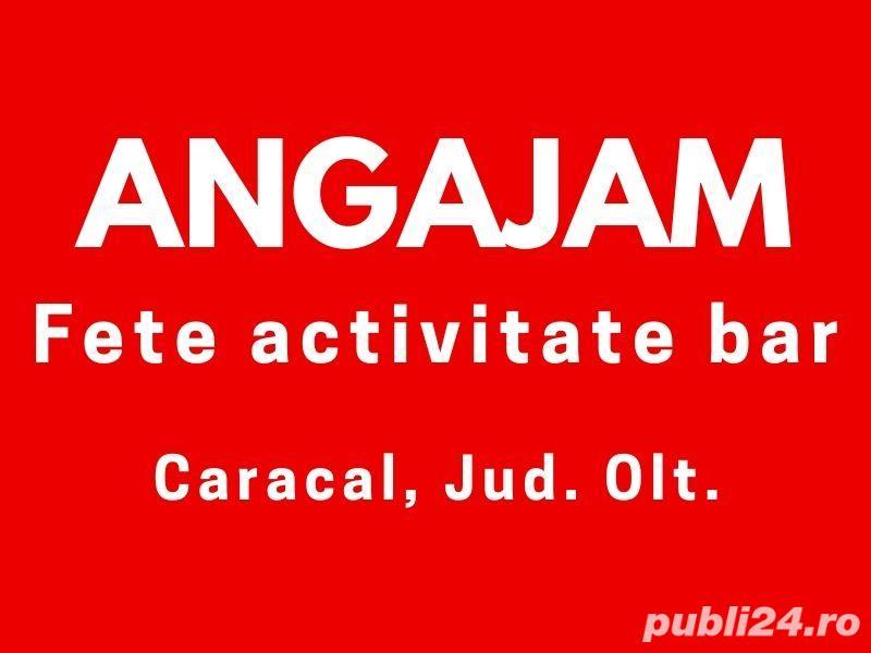 Angajam fete activitate bar, Caracal, Olt.